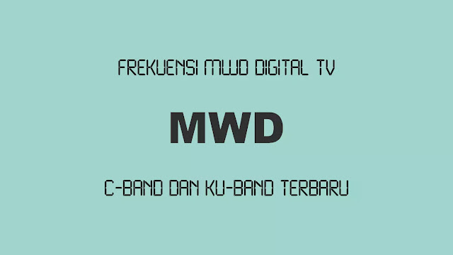 Frekuensi MWD TV C-Band dan Ku-Band Terbaru