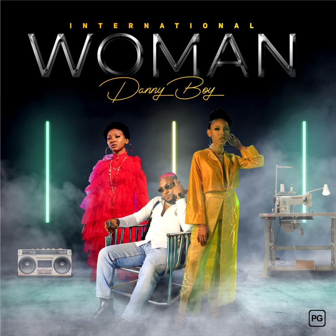 "[Audio + Video] Danny Boy – ""International Woman"" #Arewapublisize"