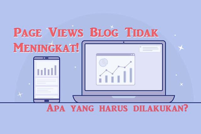 Jika Page Views Blog tidak Meningkat! Apa yang harus dilakukan?