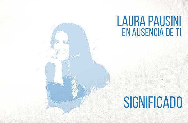 En Ausencia de Ti Significado de la Canción Laura Pausini.
