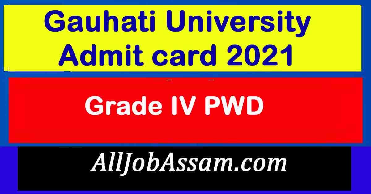 Gauhati University Grade IV PWD Admit card 2021