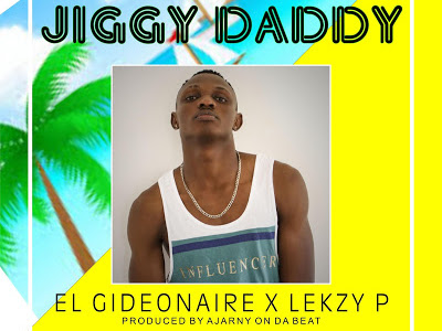 DOWNLOAD MP3: El Gideonaire  X Lekzy P - Jiggy Daddy (prod. Ajarnyondabeat)