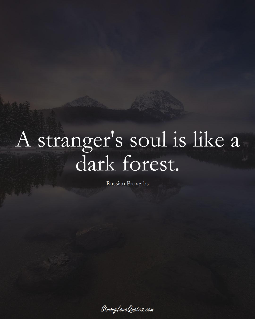 A stranger's soul is like a dark forest. (Russian Sayings);  #AsianSayings
