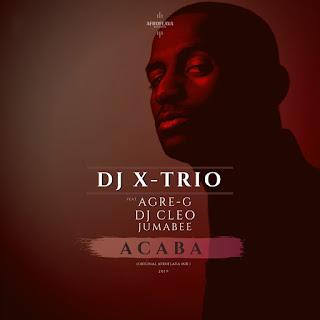 DJ X-Trio – Acaba (feat. Agre-G, DJ Cleo & Jumabee) ( 2019 ) [DOWNLOAD]