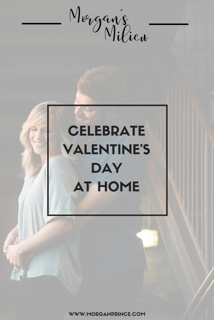 Celebrate Valentine's Day At Home | Ways to celebrate without leaving the house!