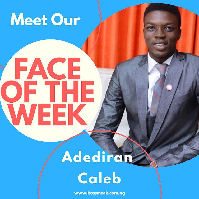 Meet Our Face of the Week Adediran Caleb (Male)