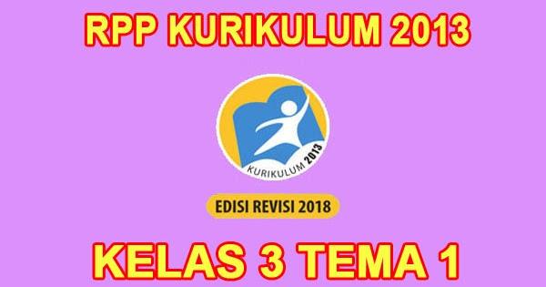 Rpp Kelas 3 Tema 1 Kurikulum 2013 Revisi 2018 Sanjayaops