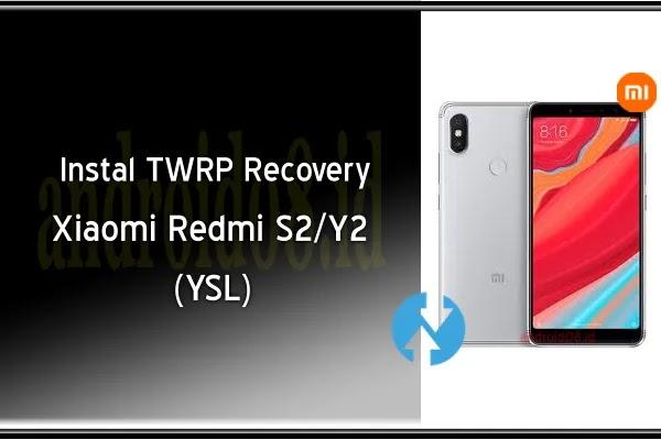 Cara Instal TWRP Recovery Xiaomi Redmi S2/Y2 (YSL)