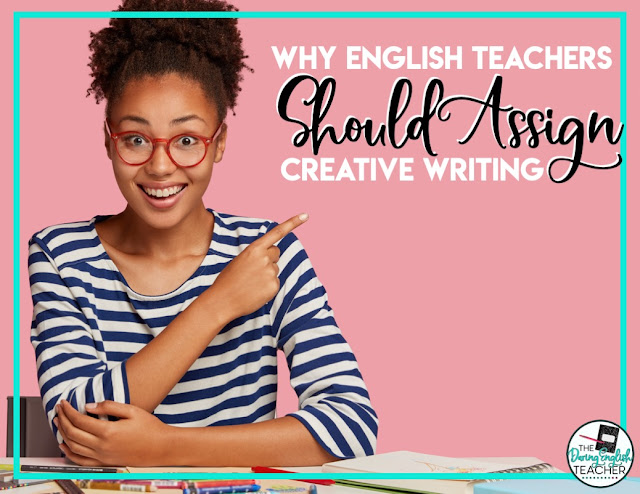 Why English Teachers Should Assign Creative Writing