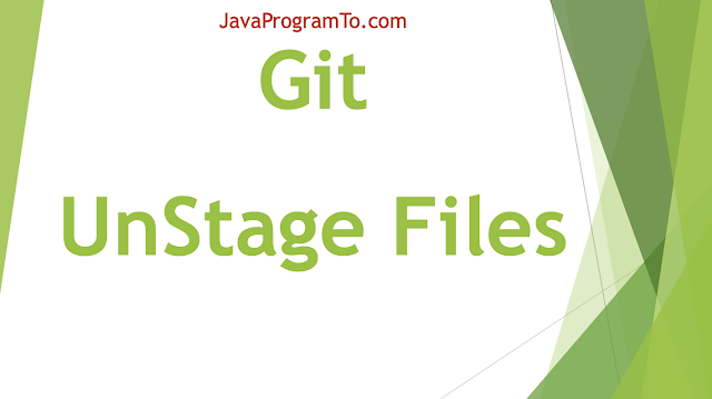 How to Unstage a File in Git in Two ways using git rm --cached and git reset Head (Removing File From Staging)