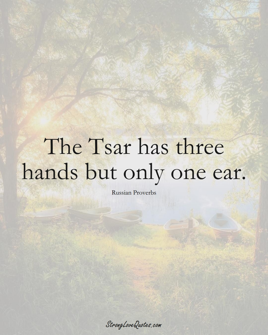 The Tsar has three hands but only one ear. (Russian Sayings);  #AsianSayings