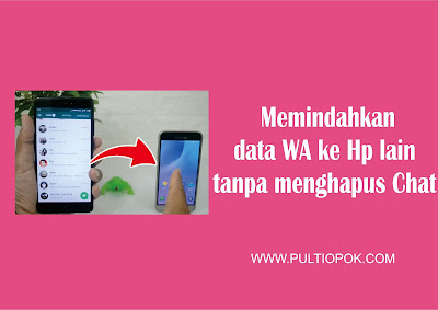 Memindahkan data WA ke Hp lain tanpa menghapus Chat