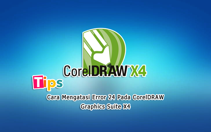 Cara Mengatasi Error 24 Pada CorelDRAW Graphics Suite X4