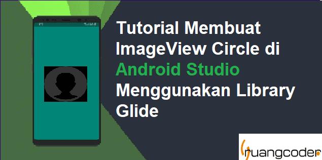 Cara Membuat ImageView Circular (Circle) di Android Studio