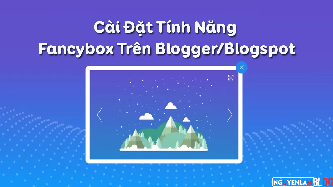 Cài Đặt Tính Năng Fancybox Trên Blogger/Blogspot