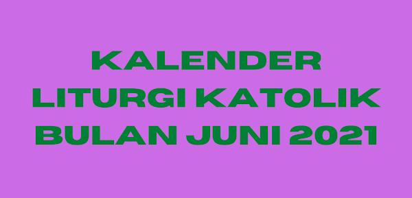 Kalender Liturgi Katolik Bulan Juni 2021, Kalender Liturgi Katolik Bulan Juni 2021, Kalender Liturgi Juni 2021, Kalender Liturgi Katolik, Liturgi Injil Bulan Juni 2021, Bacaan Alkitab Liturgi