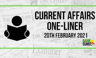 Current Affairs One-Liner: 20th February 2021