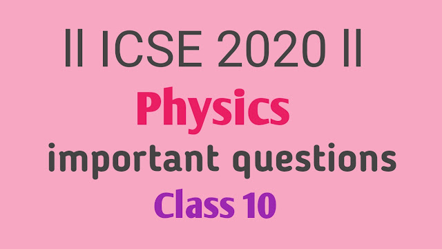 ICSE 2020ll Physics important questions for Board Examll Master Mind