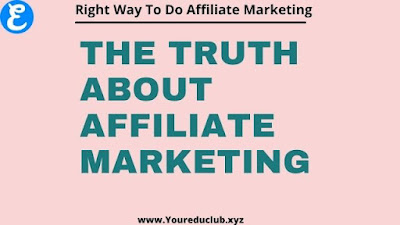 The Truth About affiliate marketing   Right way to do affiliate marketing