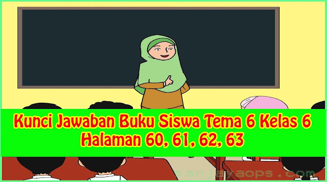 Kunci jawaban buku tematik tema 2 kelas 6 sd hal 9. Kunci Jawaban Buku Siswa Tema 6 Kelas 6 Halaman 60, 61, 62