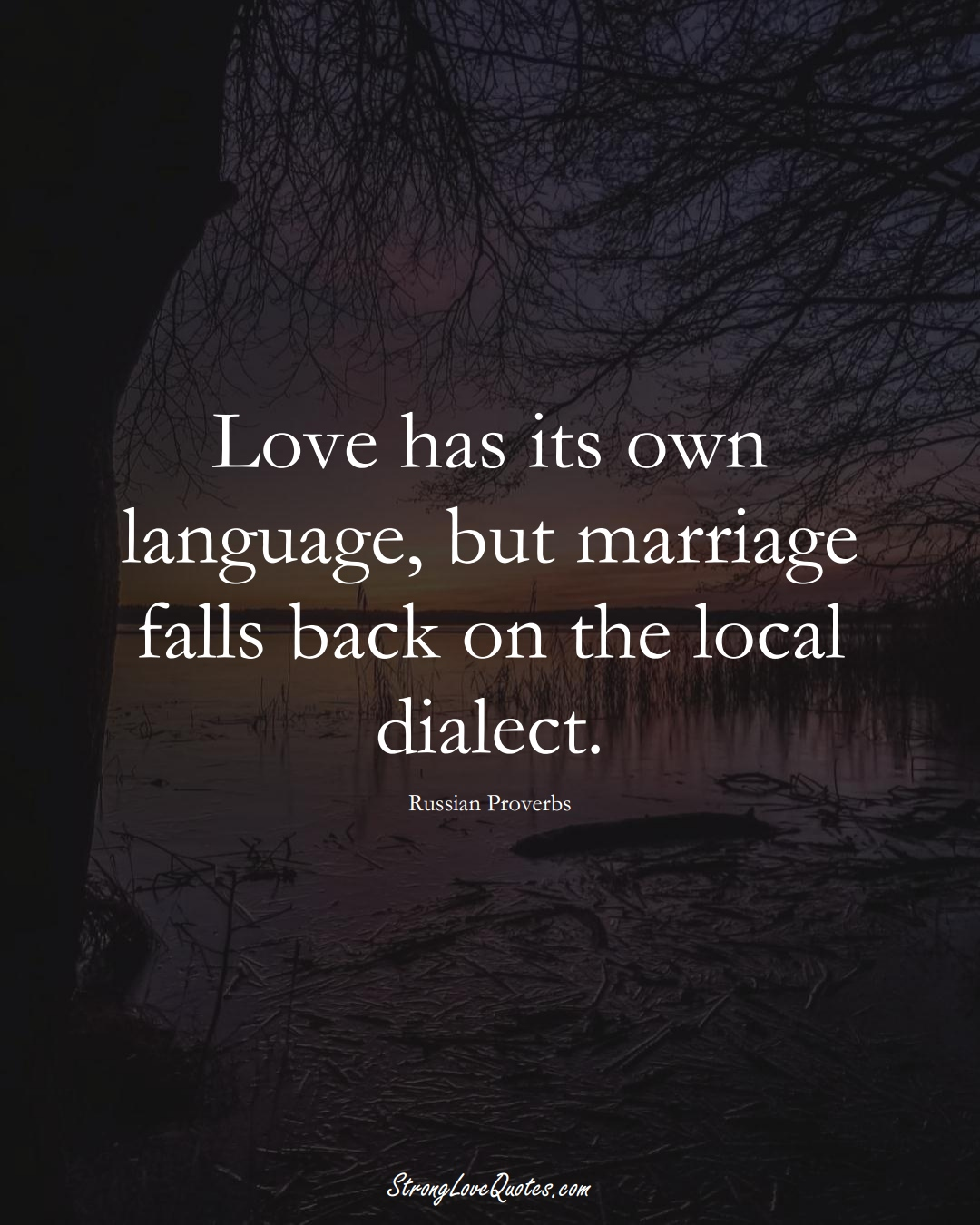 Love has its own language, but marriage falls back on the local dialect. (Russian Sayings);  #AsianSayings
