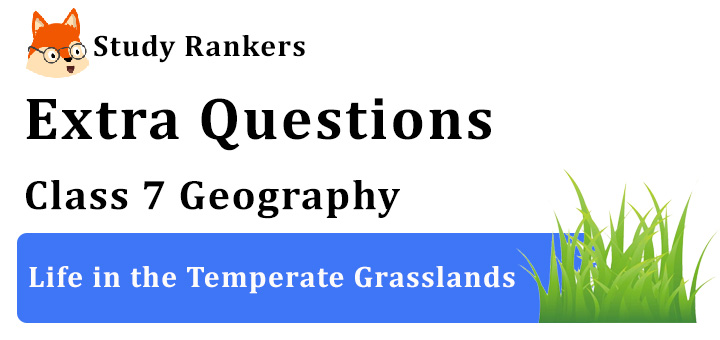 Life in the Temperate Grasslands Extra Questions Class 7 Geography