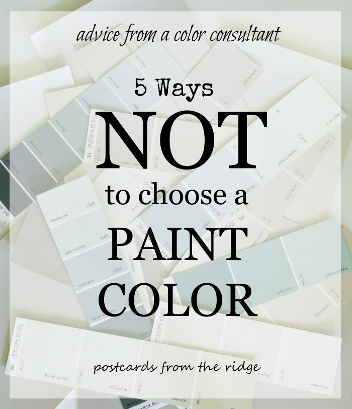 How NOT to choose a paint color. Plus the best ways to pick them. Great tips for narrowing down the gazillion choices! Postcards from the Ridge