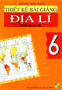 Thiết Kế Bài Giảng Địa Lý 6 - Nguyễn Châu Giang