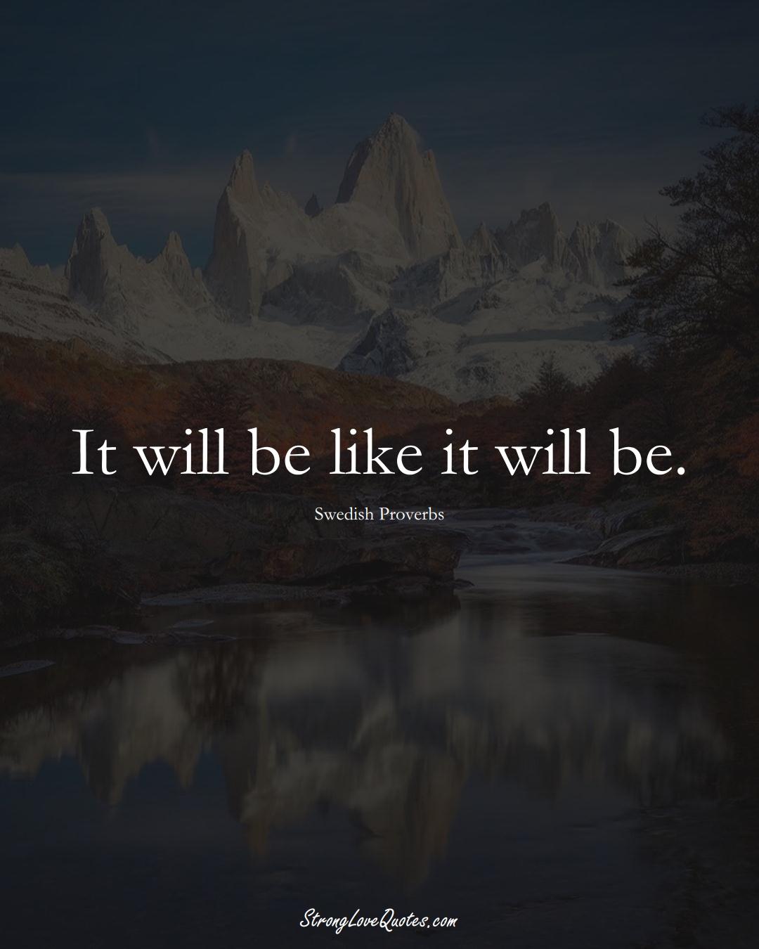It will be like it will be. (Swedish Sayings);  #EuropeanSayings