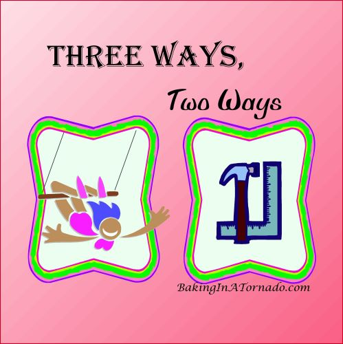 Three Ways, Two Ways   graphic designed by and property of www.BakingInATornado.com   #MyGraphics #humor