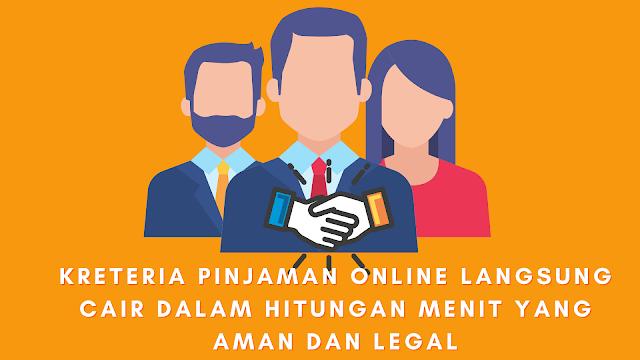 Kreteria Pinjaman Online Langsung Cair Dalam Hitungan Menit Yang Aman dan Legal