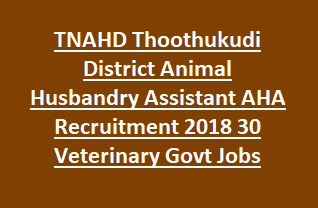 Tamil Nadu TNAHD Thoothukudi District Animal Husbandry Assistant AHA Recruitment 2018 30 Veterinary Govt Jobs