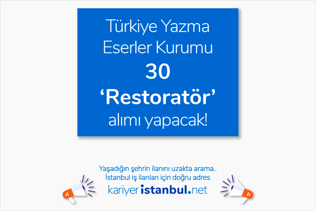 Türkiye Yazma Eserler Kurumu 4b sözleşmeli 30 restoratör alımı yapacak. Restoratör iş ilanına nasıl başvurulur? Detaylar kariyeristanbul.net'te!