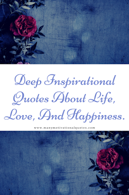 Deep Inspirational Quotes About Life, Love, And Happiness.