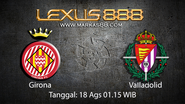 BOLA88 - PREDIKSI BOLA GIRONA VS VALLADOLID 18 AGUSTUS 2018 ( SPANISH LA LIGA )