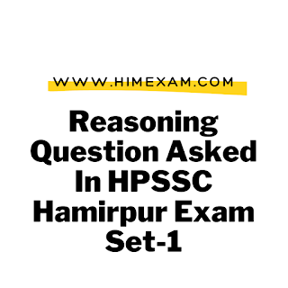 Reasoning Question Asked In HPSSC Hamirpur Exam Set-1