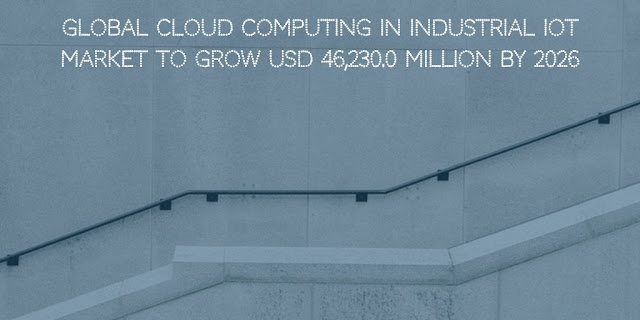 Global Cloud Computing In Industrial IoT Market to Grow USD 46,230.0 Million by 2026
