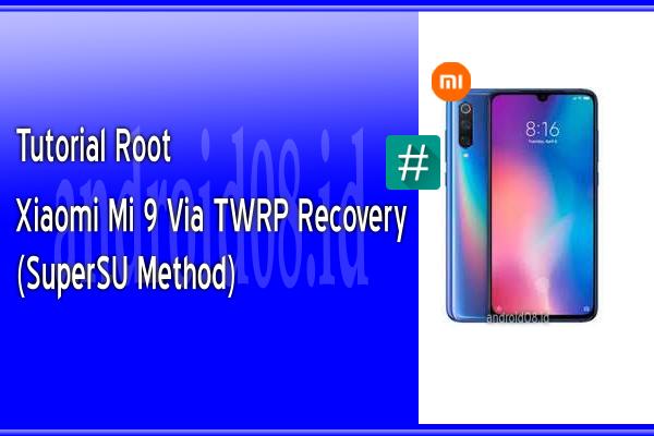Root Xiaomi Mi 9 Metode SuperSU Via TWRP Recovery