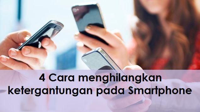 4 Cara menghilangkan ketergantungan pada Smartphone