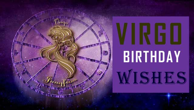 Virgo Birthday Wishes: provides you the most terrific and tremendous Virgo Birthday Wishes. A Virgo can guide you that no one is perfectly born, sometimes it is okay when life get a bit cluttered