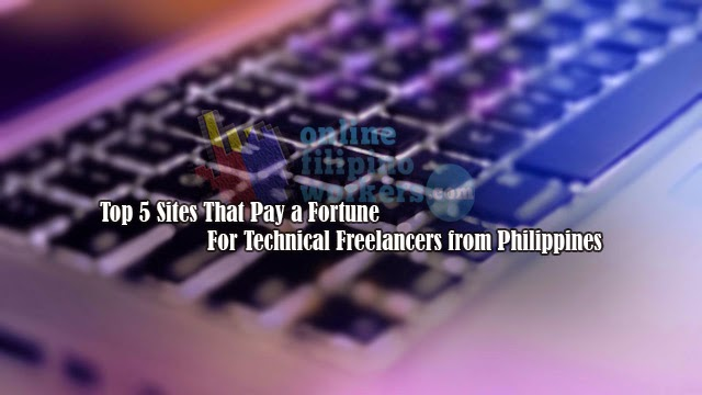 Top 5 Sites That Pay a Fortune For Technical Freelancers from Philippines