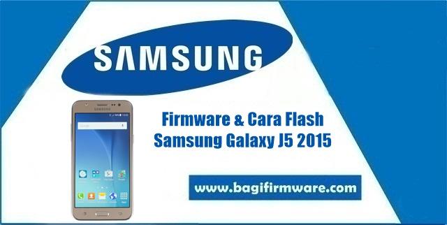 Firmware dan Cara Flash Samsung Galaxy J5 SM-J500G Indonesia