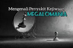 Mengenali Penyakit Kejiwaan Megalomania