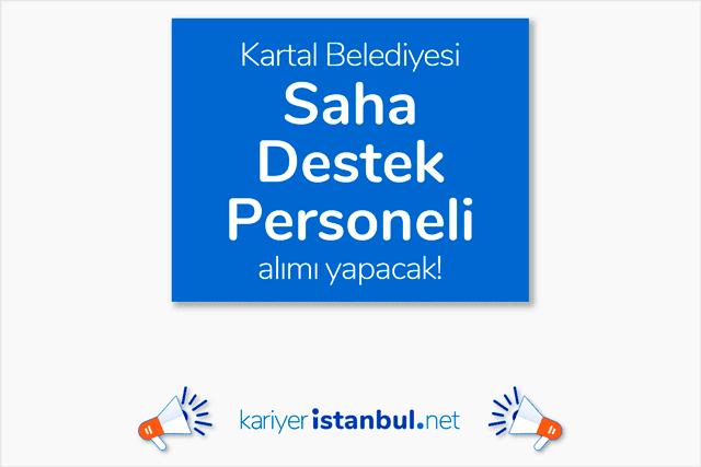 İstanbul Kartal Belediyesi saha destek personeli alımı yapacak. Detaylar kariyeristanbul.net'te!
