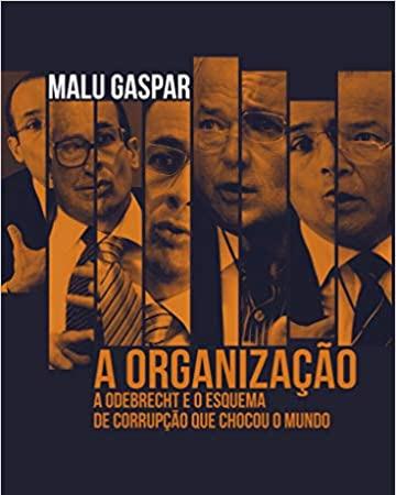 """Mesmo arrebentado, não poderia deixar de escrever sobre o livro """"A organização: A Odebrecht e o esquema de corrupção que chocou o mundo"""""""
