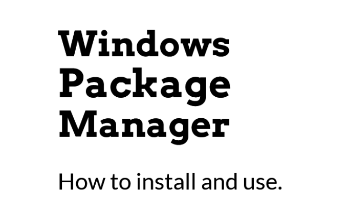 How to install and use windows package manager