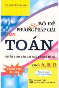 Bộ Đề và Phương Pháp Giải Môn Toán Khối A, B, D - Nguyễn Văn Nho