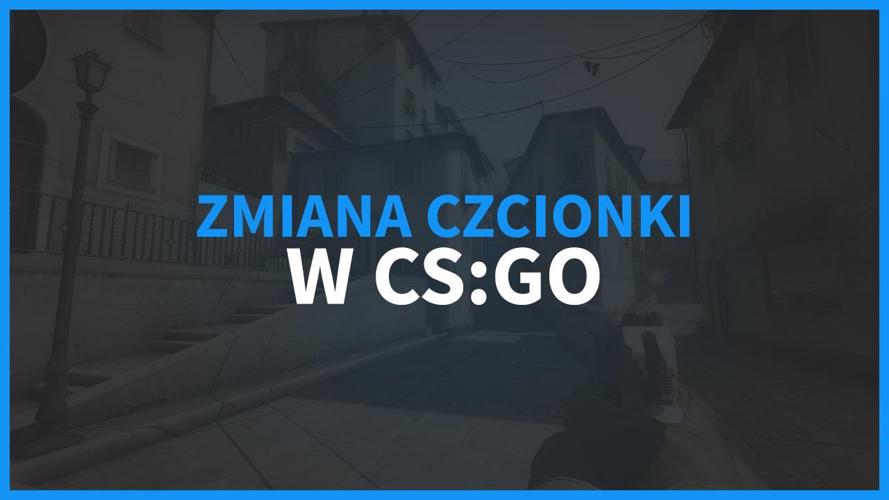 Jak zmienić czcionkę w CS GO