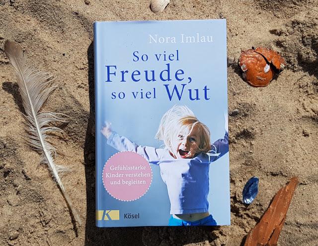 """Hilfreiche Ratgeber für Eltern von Nora Imlau: Gefühlsstarke Kinder und ein Kompass für die Familie. """"So viel Freude, so viel Wut"""" ist das erste Buch zu gefühlsstarken Kindern im Kindergartenalter."""