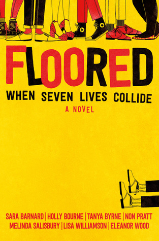 Floored by Sara Barnard, Holly Bourne, Tanya Byrne, Non Pratt, Melinda Salisbury, Lisa Williamson & Eleanor Wood